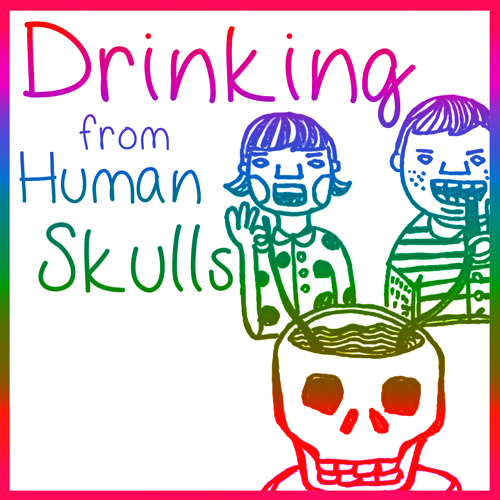 drinking from human skulls podcast